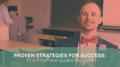 Proven Strategies for Success:  15 to Finish & Guided Pathways